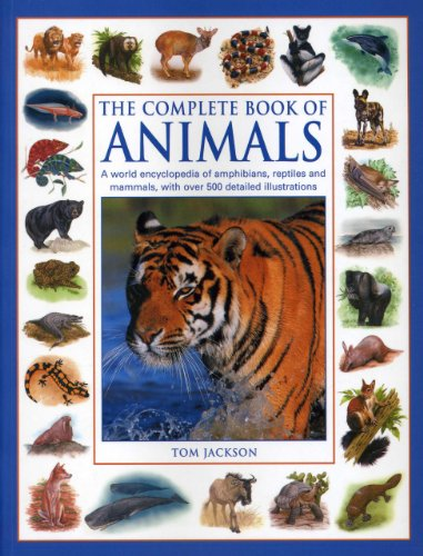 9781843227342: The Complete Book of Animals: A World Encyclopedia of Amphibians, Reptiles and Mammels with Over 500 Detailed Illustrations