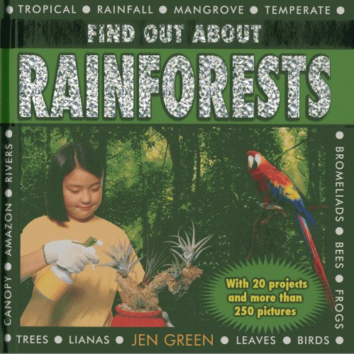 Find Out About Rainforests : With 20 Projects And More Than 250 Pictures: Jen Green