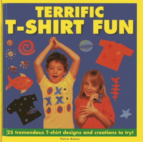 Terrific T-Shirt Fun: 25 Tremendous T-Shirt Designs and Creations to Try!: Boase, Peter