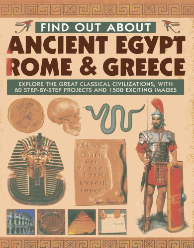 9781843228042: Find Out About Ancient Egypt, Rome & Greece: Explore the Great Classical Civilizations, With 60 Step-by-Step Projects and 1500 Exciting Images