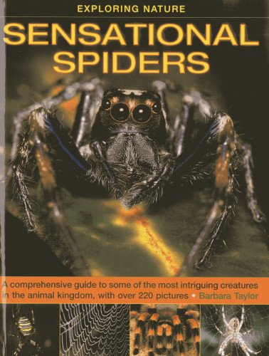 Exploring Nature: Sensational Spiders: A Comprehensive Guide to Some of the Most Intriguing Creatures in the Animal Kingdom, with Over 220 Pictures