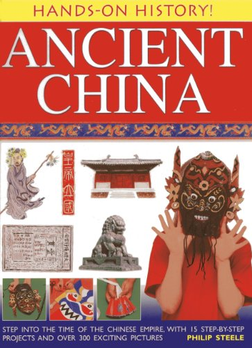9781843229698: Hands-On History! Ancient China: Step into the time of the Chinese Empire, with 15 step-by-step projects and over 300 exciting pictures
