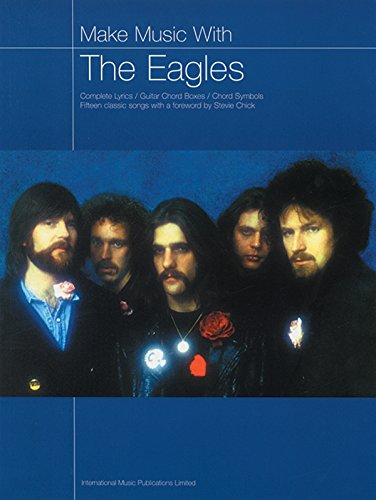 Make Music with the Eagles: Complete Lyrics/Guitar Chord Boxes/Chord Symbols (1843283255) by Eagles