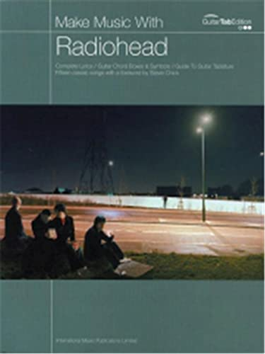 9781843283812: Make Music With Radiohead: Complete Lyrics / Guitar Chord Boxes & Symbols / Guide To Guitar Tablature