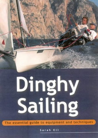 9781843300045: Dinghy Sailing: The Essential Guide to Equipment and Techniques (Adventure Sports)