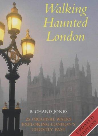 Walking Haunted London: Twenty-five Original Walks Exploring: Jones, Richard