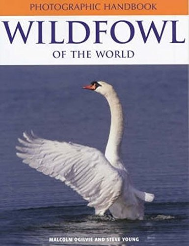 Photographic Handbook: Wildfowl of the World (Photographic Handbook Series) (1843303280) by Malcolm A. Ogilvie; Steve Young