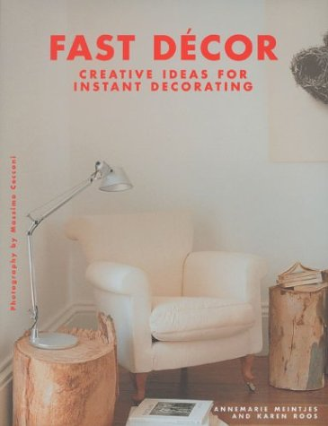 Fast Decor: Creative Ideas for Instant Decorating: Annemarie Meintjes; Karen