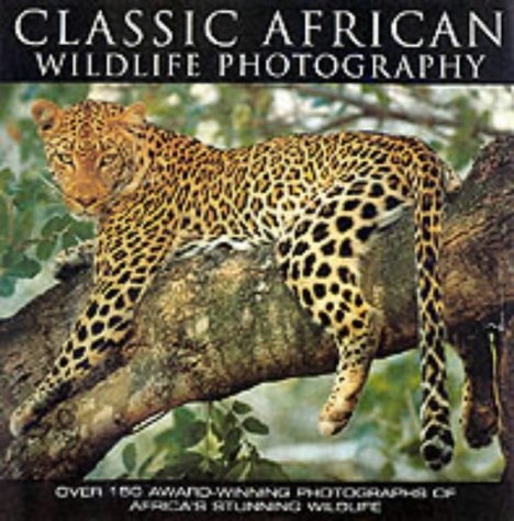 9781843303602: Classic African Wildlife Photography: Over 150 Award-winning Photographs of Africa's Stunning Wildlife