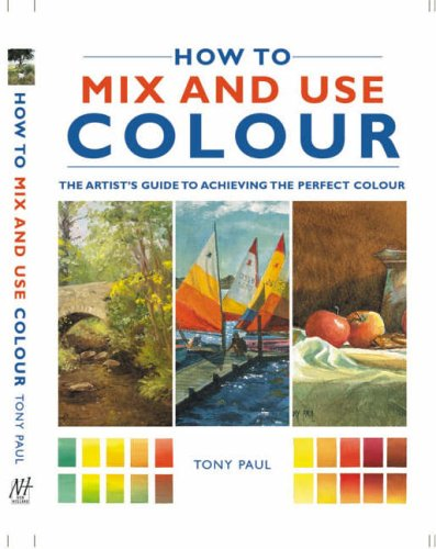 How to Mix and Use Colour (1843305127) by Tony Paul