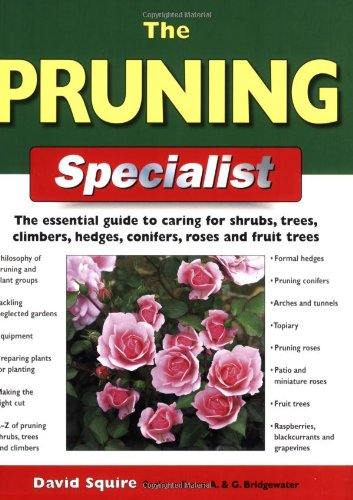 The Pruning Specialist: The Essential Guide to Caring for Shrubs, Trees, Climbers, Hedges, Conifers...