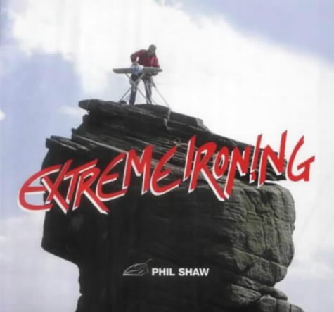 Extreme Ironing 9781843305552 In 2003, extreme ironing is the world's newest adrenalin sport, combining the thrill of extreme outdoor activity - rock climbing, mounta