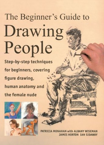 The Beginner's Guide to Drawing People: Step-by-Step: Wiseman, Albany, Monahan,