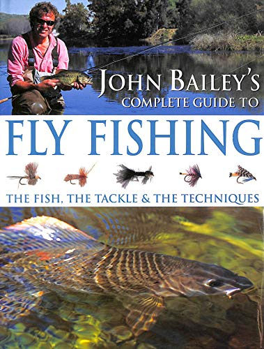 9781843305668: John Bailey's Complete Guide to Fly Fishing