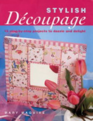 9781843307051: Stylish Decoupage: 15 Step-by-step Projects to Dazzle and Delight