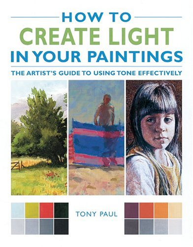 9781843307075: How to Create Light in Your Paintings: The Artist's Guide to Using Tone Effectively