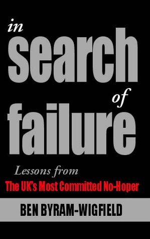 In Search of Failure: Lessons from the UK`s Most Committed No-Hoper: Ben Byram-Wigfield