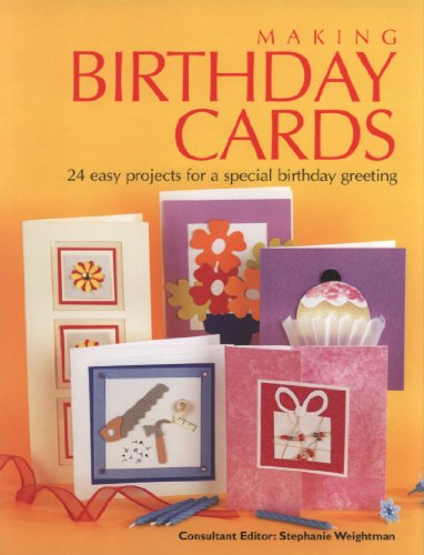 MAKING BIRTHDAY CARDS. 24 easy projects for a special birthday greeting.