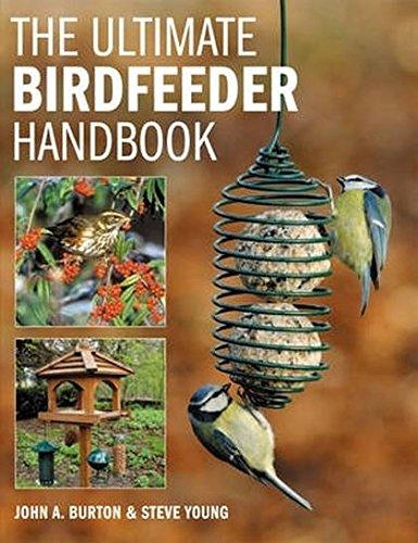 The Ultimate Bird Feeder Handbook: John A. Burton