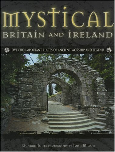 9781843309697: Mystical Britain and Ireland: Over 100 Important Places of Ancient Worship and Legend