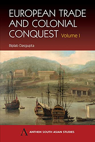 9781843310280: European Trade and Colonial Conquest: Volume 1 (Anthem South Asian Studies)