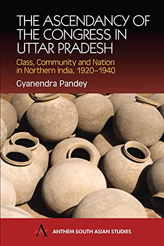 9781843310570: The Ascendancy of the Congress in Uttar Pradesh: Class, Community and Nation in Northern India, 1920-1940 (Anthem South Asian Studies)