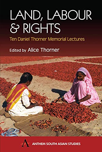 9781843310716: Land, Labour and Rights: Ten Daniel Thorner Memorial Lectures (Anthem South Asian Studies)