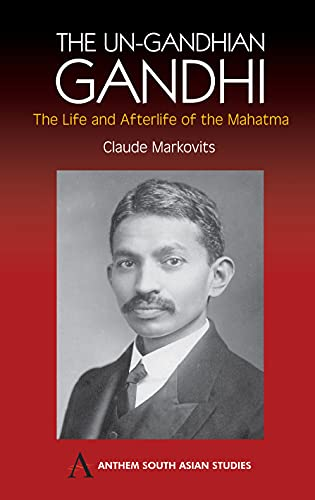 9781843311263: UnGandhian Gandhi: The Life and Afterlife of the Mahatma (Anthem South Asian Studies)