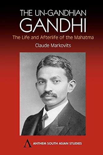 9781843311270: The Un-Gandhian Gandhi: The Life and Afterlife of the Mahatma (Anthem South Asian Studies)