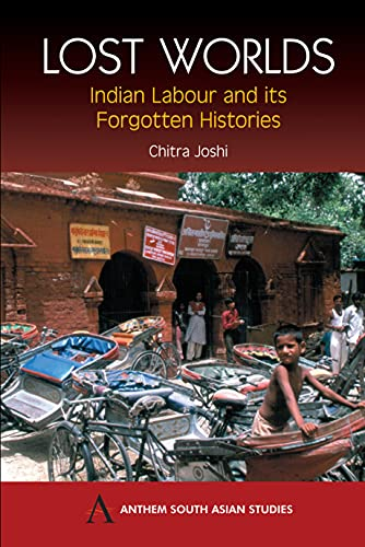 Lost Worlds: Indian Labour And It's Forgotten Histories: Joshi, Chitra