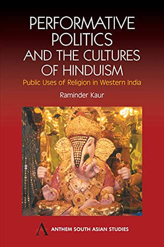9781843311393: Performative Politics and the Cultures of Hinduism: Public Uses of Religion in Western India (Anthem South Asian Studies)