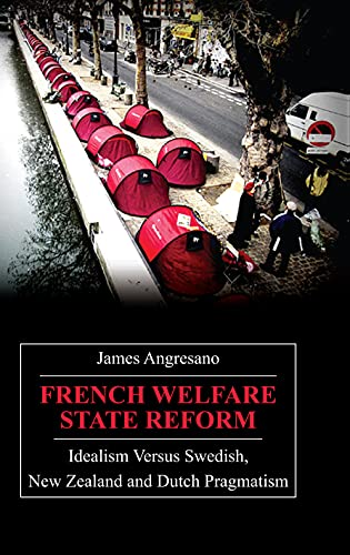 French Welfare State Reform Idealism Versus Swedish, New Zealand and Dutch Pragmatism: Angresano, ...