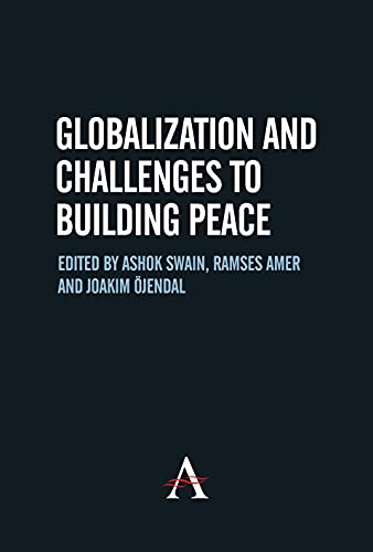 Globalization and Challenges to Building Peace (Anthem Studies in Peace, Conflict and Development):...