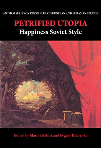9781843313106: Petrified Utopia: Happiness Soviet Style (Anthem Series on Russian, East European and Eurasian Studies)