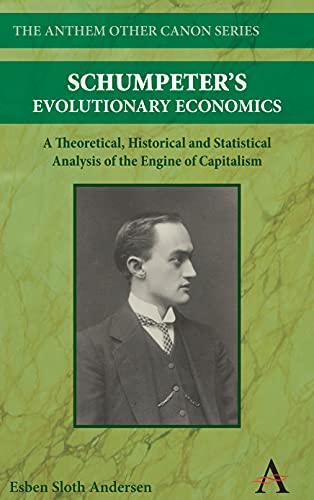 Schumpeter's Evolutionary Economics: A Theoretical, Historical and Statistical Analysis of the...
