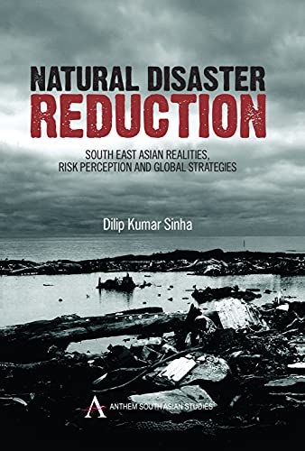 9781843317043: Natural Disaster Reduction: South East Asian Realities, Risk Perception and Global Strategies: Global Perspectives, South East Asian Realities and Global Strategies (Anthem South Asian Studies)