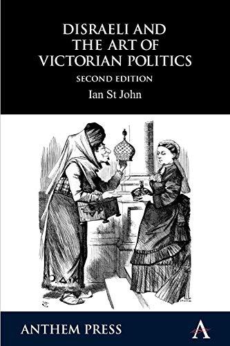 Disraeli and the Art of Victorian Politics: Ian St John
