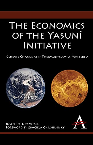 9781843318743: The Economics of the Yasuní Initiative: Climate Change as if Thermodynamics Mattered (Anthem Environmental Studies)