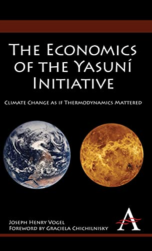 9781843318781: The Economics of the Yasuní Initiative: Climate Change as if Thermodynamics Mattered (Anthem Environmental Studies)