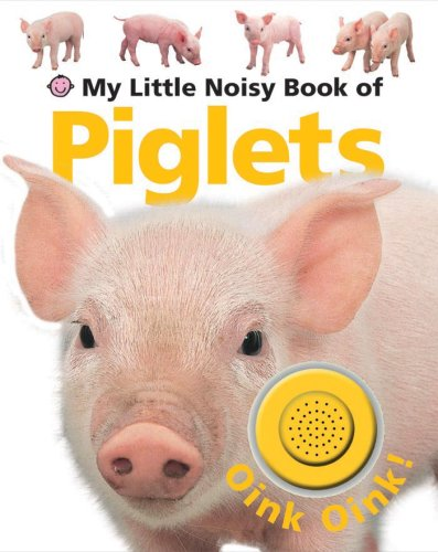 9781843328261: My Little Noisy Book of Piglets (My Little Noisy Books)