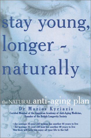 9781843330134: Stay Young, Longer--Naturally: The Natural Anti-Aging Plan