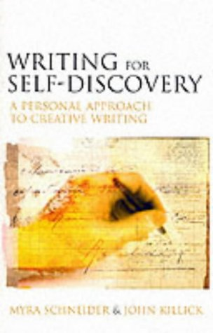 Writing for Self Discovery: A Personal Approach: Schneider, Myra, Killick,