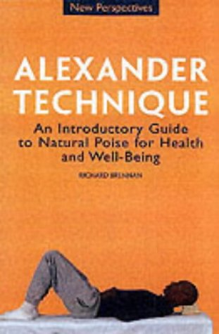 The Alexander Technique: An Introductory Guide to Natural Poise for Health and Well-being (New ...