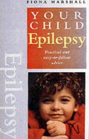 Epilepsy: Practical and Easy-to-follow Advice (Your Child) (9781843332763) by Fiona Marshall