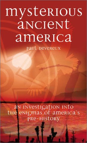 Mysterious Ancient America: An Investigation into the Enigmas of America's Pre-History (1843335948) by Paul Devereux