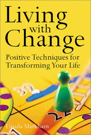 Living with Change: Positive Techniques for Transforming Your Life: Markham, Ursula