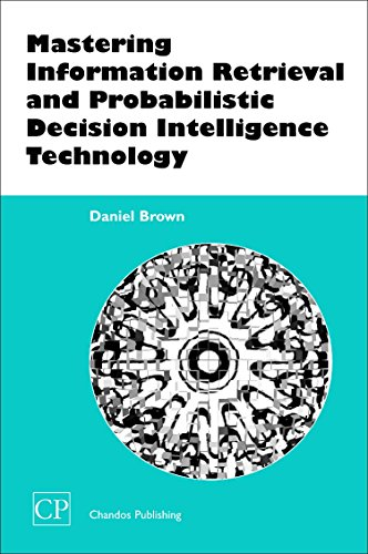 9781843340799: Mastering Information Retrieval and Probabilistic Decision Intelligence Technology (Chandos Information Professional Series)