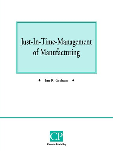 Just In Time Management of Manufacturing: Graham, Ian R.
