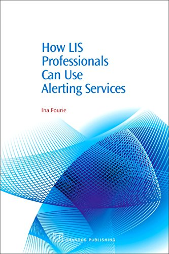 How LIS Professionals Can Use Alerting Services: Fourie, Ina