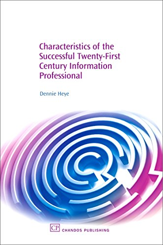 Characteristics of the Successful Twenty-First Century Information Professional: Dennie Heye